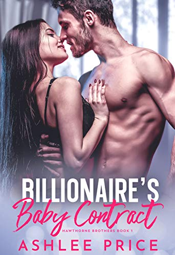 Billionaire's Baby Contract (Hawthorne Brothers Book 1) by Ashlee Price
