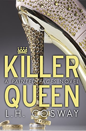 Killer Queen: A Painted Faces Novel by L.H. Cosway