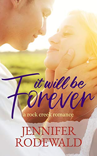 It Will Be Forever: A Rock Creek Romance by Jennifer Rodewald