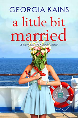 \A Little Bit Married: An Accidental Marriage Romantic Comedy by Georgia Kains