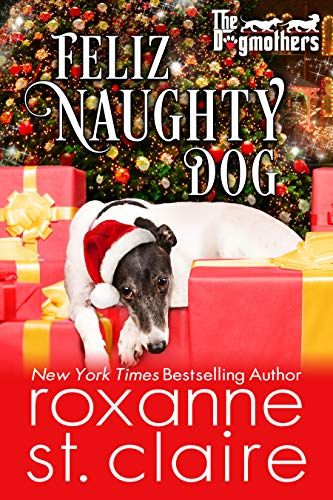 Feliz Naughty Dog (The Dogmothers Book 7) by Roxanne St. Claire