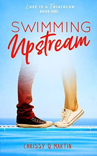 Swimming Upstream: A Sweet Young Adult Romance (Love is a Triathlon Book 1) by Chrissy Q Martin