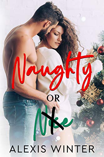 Naughty or Nice: A Friends to Lovers Christmas Romance by Alexis Winter