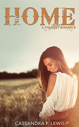 Home: A Country Romance by Cassandra P. Lewis