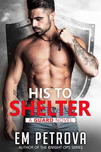 His to Shelter (The Guard Book 1) by Em Petrova