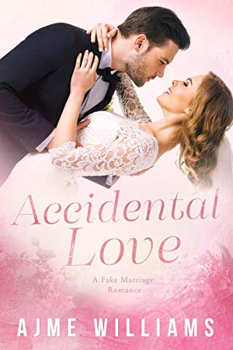 Accidental Love: A Fake Marriage Romance by Ajme Williams