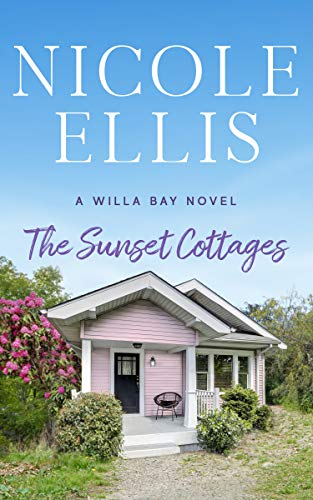 The Sunset Cottages: A Willa Bay Novel by Nicole Ellis