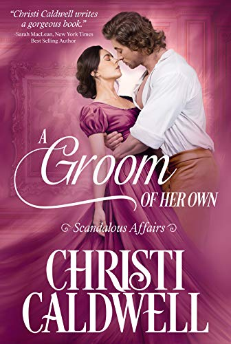 A Groom of Her Own (Scandalous Affairs Book 1) by Christi  Caldwell