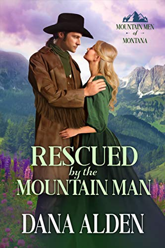 Rescued by the Mountain Man (Mountain Men of Montana Book 1) by Dana Alden