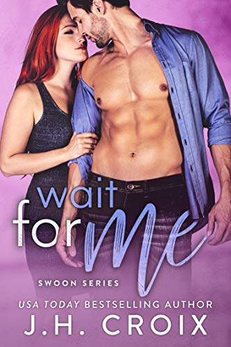 Wait For Me (Swoon Series Book 2) by J.H. Croix
