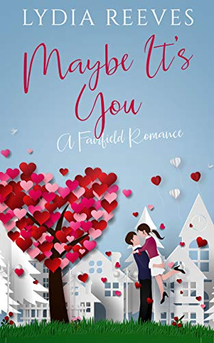 Maybe It's You (Fairfield Romances Book 1) by Lydia Reeves