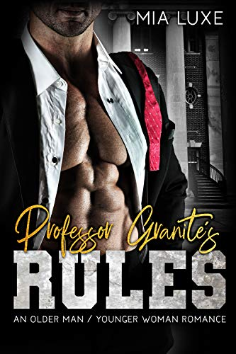 Professor Granite's Rules: An Older Man Younger Woman Romance by Mia Luxe