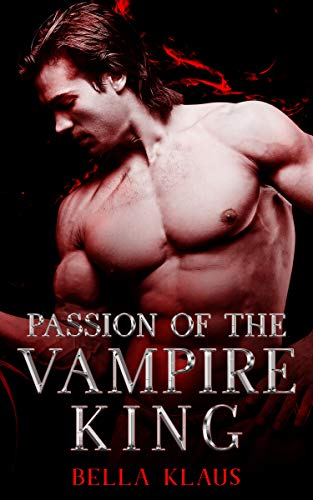 Passion of the Vampire King (Blood Fire Saga Book 5) by Bella Klaus