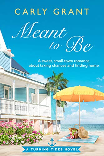 Meant to Be: A sweet, small-town romance about taking chances and finding home by Carly Grant