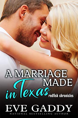 A Marriage Made in Texas: A Texas Coast Romance (The Redfish Chronicles Book 2) by Eve Gaddy