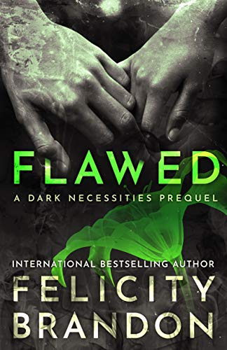 Flawed: (A Psychological Dark Romance) (The Dark Necessities Prequels Book 1) by Felicity Brandon