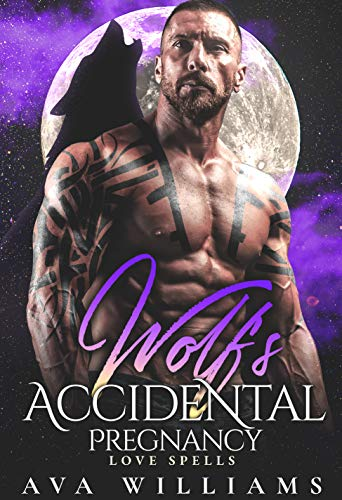 Wolf's Accidental Pregnancy: A Fated Mate Romance (Love Spells) by Ava Williams