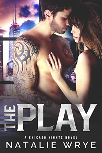 The Play: A Sports Romance (Chicago Nights Book 1) by Natalie Wrye